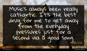 Ville Valo quote : Music's always been really ...