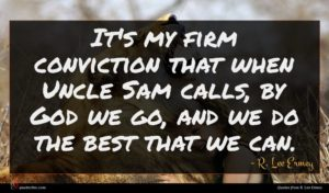 R. Lee Ermey quote : It's my firm conviction ...