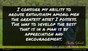 Charles Schwab quote : I consider my ability ...
