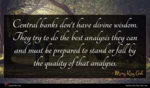 Mary Kay Ash quote : Central banks don't have ...