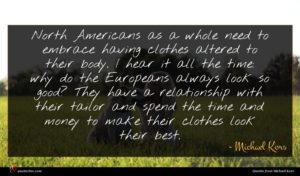 Michael Kors quote : North Americans as a ...