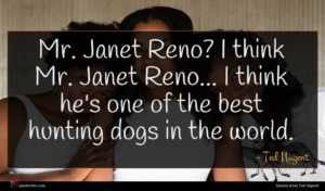 Ted Nugent quote : Mr Janet Reno I ...