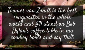 Steve Earle quote : Townes van Zandt is ...