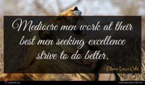 Edwin Louis Cole quote : Mediocre men work at ...