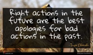 Tryon Edwards quote : Right actions in the ...