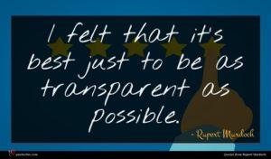 Rupert Murdoch quote : I felt that it's ...