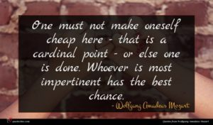 Wolfgang Amadeus Mozart quote : One must not make ...