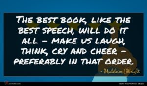 Madeleine Albright quote : The best book like ...