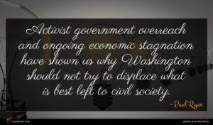 Paul Ryan quote : Activist government overreach and ...