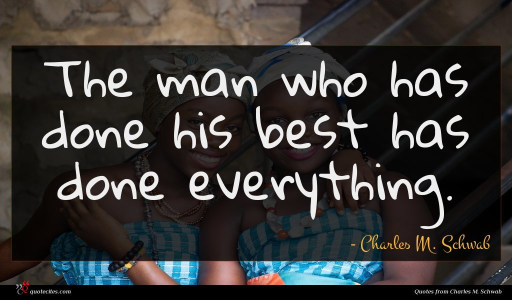 The man who has done his best has done everything.