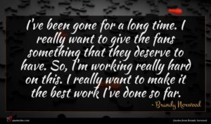 Brandy Norwood quote : I've been gone for ...