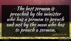 William Feather quote : The best sermon is ...