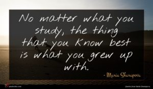 Maria Sharapova quote : No matter what you ...