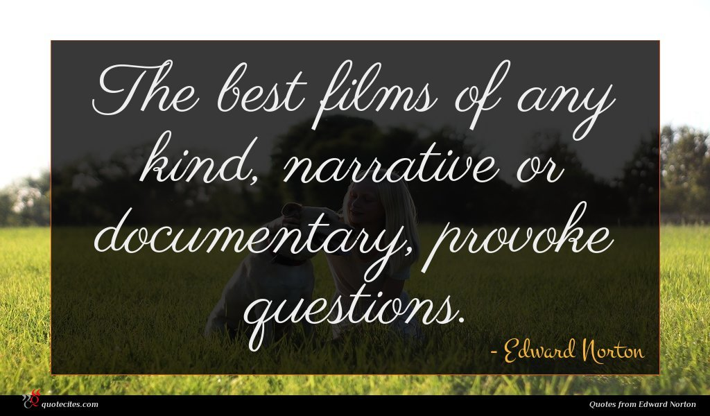 The best films of any kind, narrative or documentary, provoke questions.