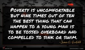 James A. Garfield quote : Poverty is uncomfortable but ...