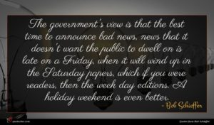 Bob Schieffer quote : The government's view is ...