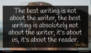 Ben Okri quote : The best writing is ...
