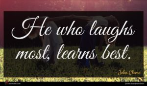 John Cleese quote : He who laughs most ...