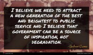 Andrew Cuomo quote : I believe we need ...