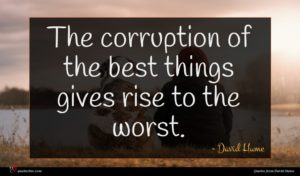 David Hume quote : The corruption of the ...