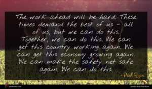 Paul Ryan quote : The work ahead will ...