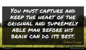 Andrew Carnegie quote : You must capture and ...