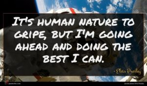 Elvis Presley quote : It's human nature to ...
