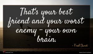 Fred Durst quote : That's your best friend ...