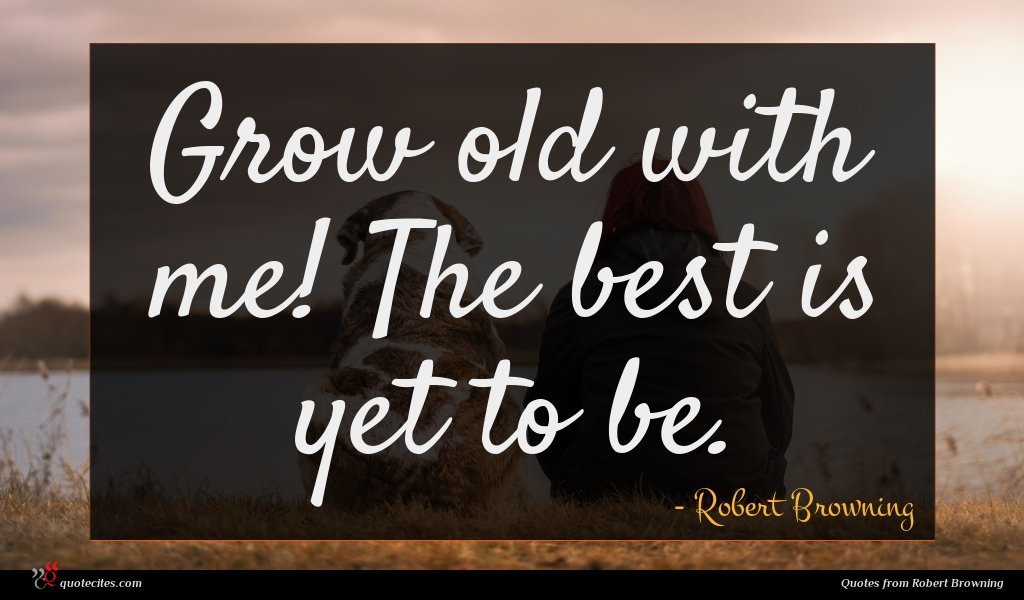 Photo of Robert Browning quote : Grow old with me …