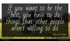 Michael Phelps quote : If you want to ...