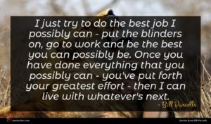 Bill Parcells quote : I just try to ...