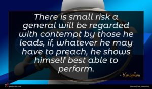 Xenophon quote : There is small risk ...