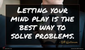 Bill Watterson quote : Letting your mind play ...