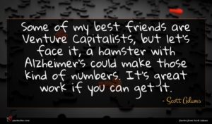 Scott Adams quote : Some of my best ...