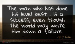 B. C. Forbes quote : The man who has ...