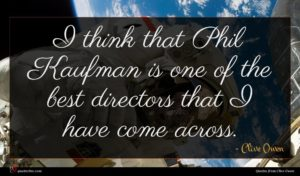Clive Owen quote : I think that Phil ...