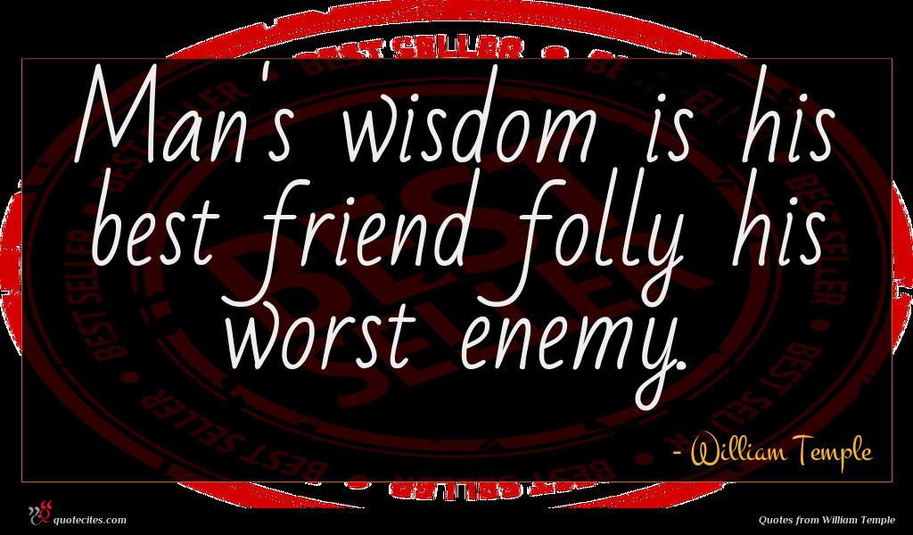 Photo of William Temple quote : Man's wisdom is his …