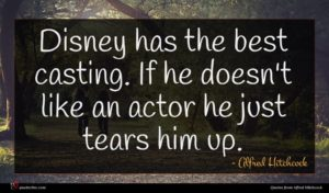 Alfred Hitchcock quote : Disney has the best ...