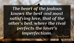 Djuna Barnes quote : The heart of the ...