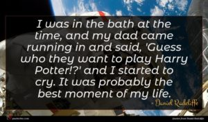 Daniel Radcliffe quote : I was in the ...