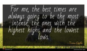 Fiona Apple quote : For me the best ...