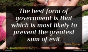 James Monroe quote : The best form of ...