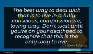 Morrie Schwartz quote : The best way to ...