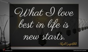 Karl Lagerfeld quote : What I love best ...