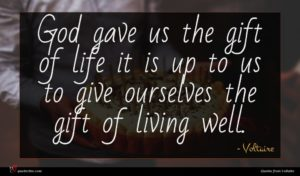 Voltaire quote : God gave us the ...