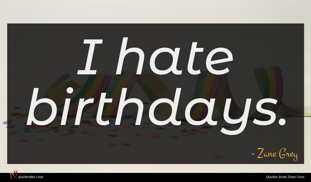 I hate birthdays.