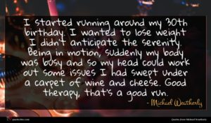 Michael Weatherly quote : I started running around ...
