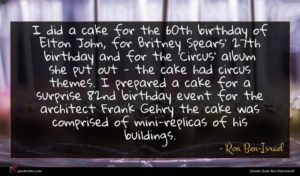 Ron Ben-Israel quote : I did a cake ...