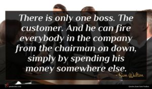 Sam Walton quote : There is only one ...
