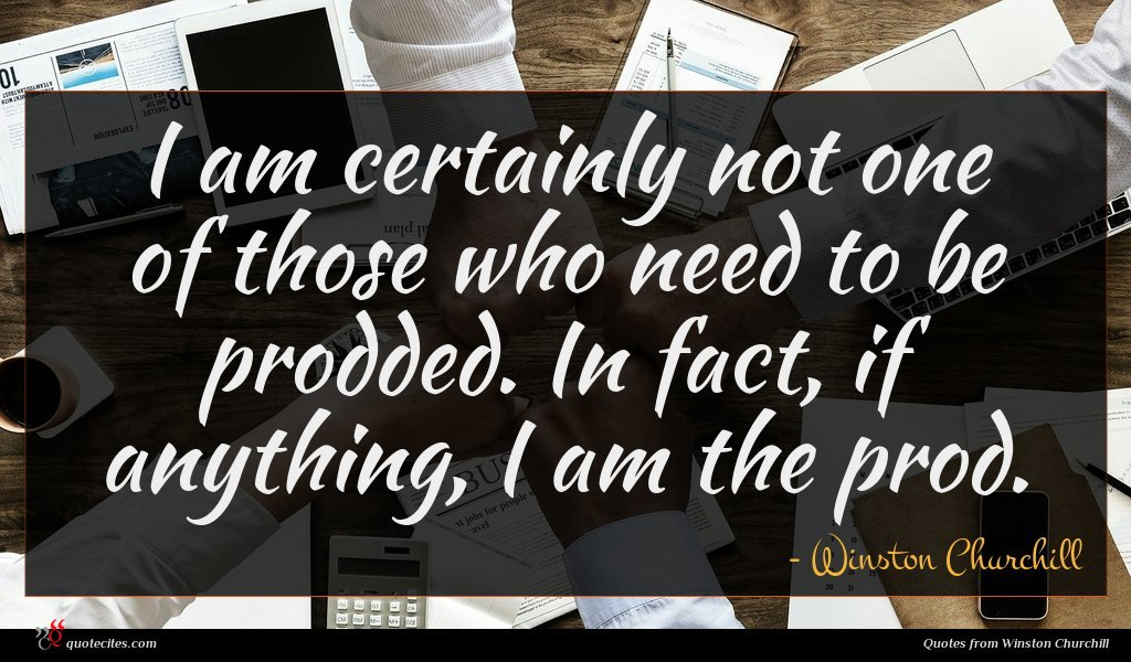 Photo of Winston Churchill quote : I am certainly not …